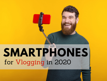 Kickass Smartphones for Vlogging in 2020